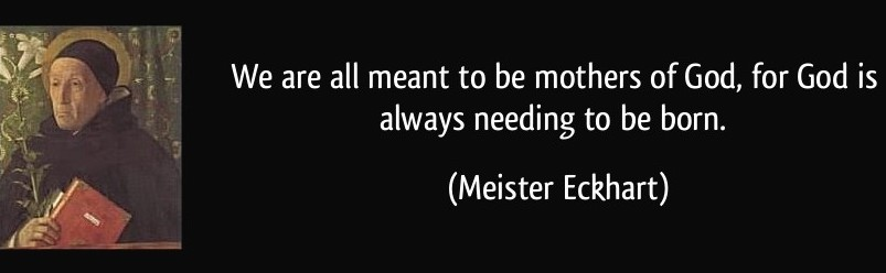 quote-we-are-all-meant-to-be-mothers-of-god-for-god-is-always-needing-to-be-born-meister-eckhart-226278